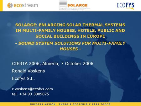 SOLARGE: ENLARGING SOLAR THERMAL SYSTEMS IN MULTI-FAMILY HOUSES, HOTELS, PUBLIC AND SOCIAL BUILDINGS IN EUROPE - SOUND SYSTEM SOLUTIONS FOR MULTI-FAMILY.