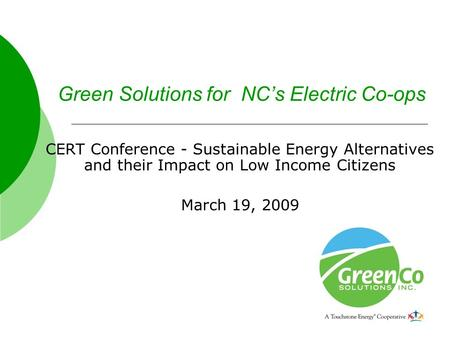 Green Solutions for NC's Electric Co-ops CERT Conference - Sustainable Energy Alternatives and their Impact on Low Income Citizens March 19, 2009.