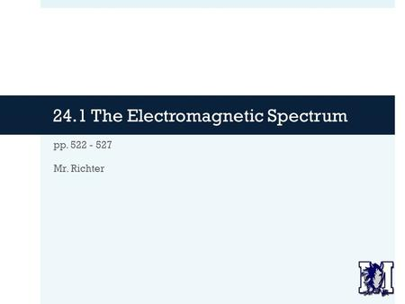 24.1 The Electromagnetic Spectrum pp. 522 - 527 Mr. Richter.