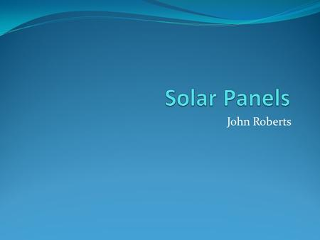John Roberts. Solar Panels The solar panels need to be added to the roofs of all buildings in order to obtain all the necessary light from the sun. The.