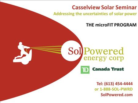 1 SolPowered Confidential l Tel: (613) 454-4444 or 1-888-SOL-PWRD SolPowered.com Casselview Solar Seminar Addressing the uncertainties of solar power THE.