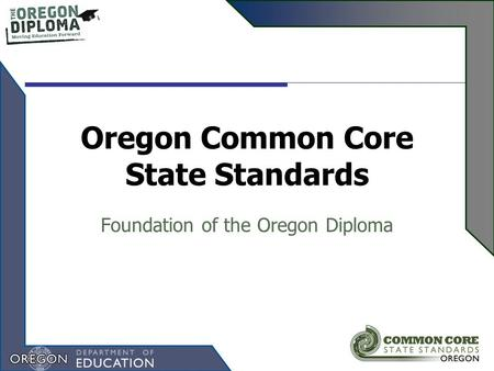 Oregon Common Core State Standards Foundation of the Oregon Diploma.