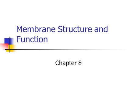Membrane Structure and Function Chapter 8 Fluid Mosiac Model.