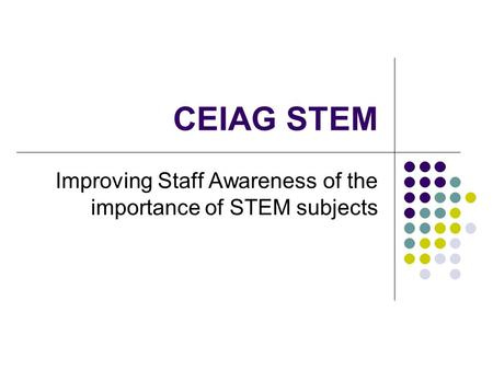 CEIAG STEM Improving Staff Awareness of the importance of STEM subjects.