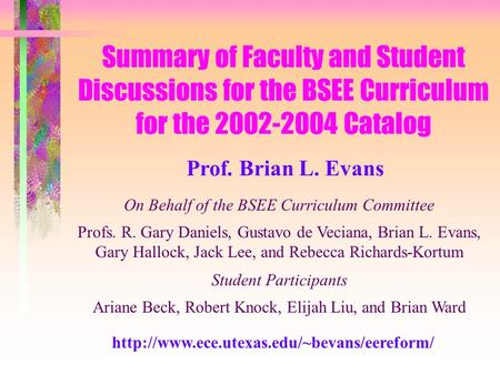 On Behalf of the BSEE Curriculum Committee Profs. R. Gary Daniels, Gustavo de Veciana, Brian L. Evans, Gary Hallock, Jack Lee, and Rebecca Richards-Kortum.