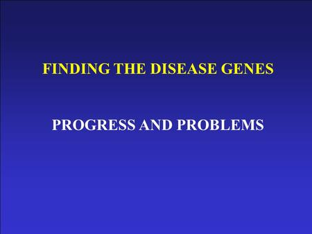 FINDING THE DISEASE GENES PROGRESS AND PROBLEMS THE HUMAN GENOME MAPPING PROJECT SEEKS TO READ THE FULL SEQUENCE OF THE HUMAN GENOME 3 Billion bases.