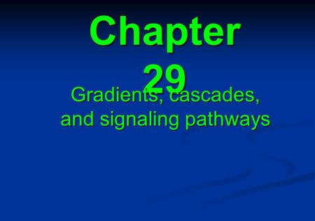 Chapter 29 Gradients, cascades, and signaling pathways.