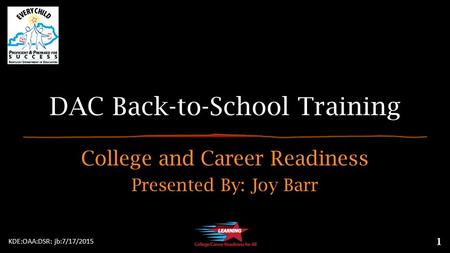 DAC Back-to-School Training College and Career Readiness Presented By: Joy Barr KDE:OAA:DSR: jb:7/17/2015 1.