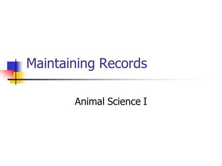 Maintaining Records Animal Science I. Terms Asset Something of value you own Liability Debts Net Worth = total assets – total liabilities.