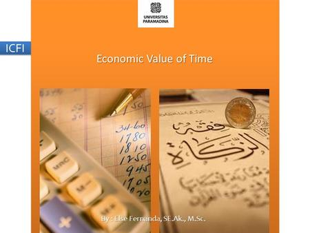 Economic Value of Time By : Else Fernanda, SE.Ak., M.Sc. ICFI.