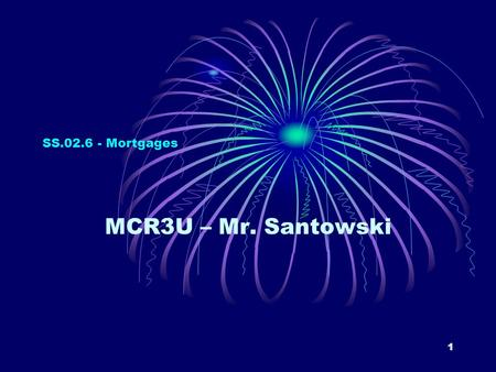 1 SS.02.6 - Mortgages MCR3U – Mr. Santowski. 2 (A) Terms Related to Mortgages a mortgage is special loan that is repaid over a longer period of time the.