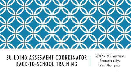 BUILDING ASSESMENT COORDINATOR BACK-TO-SCHOOL TRAINING 2015-16 Overview Presented By: Erica Thompson 1.
