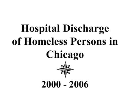 Hospital Discharge of Homeless Persons in Chicago 2000 - 2006.