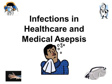 Infections in Healthcare and Medical Asepsis. Toronto hospital's persistent bacterial infection outbreak blamed on 'state-of-the-art' sinks Helen Branswell,