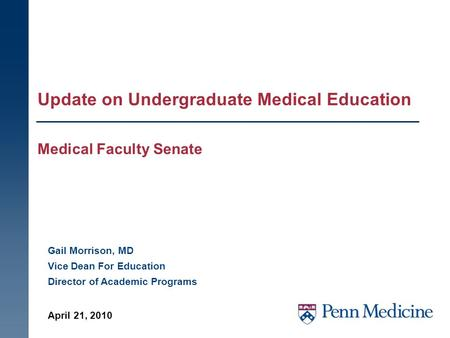 Update on Undergraduate Medical Education Medical Faculty Senate Gail Morrison, MD Vice Dean For Education Director of Academic Programs April 21, 2010.