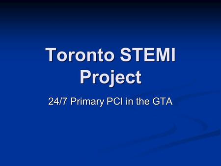 Toronto STEMI Project 24/7 Primary PCI in the GTA.