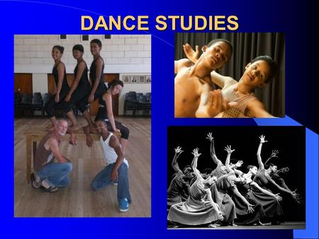 DANCE STUDIES. DEFINITION Dance is expressive human movement that unifies the physical with the intellectual, the emotional and the spiritual. It is a.