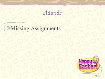Agenda Missing Assignments 3-31-13. Agenda Create a Lesson 3 folder in PowerPoint Lesson 3 Step by Steps –Save in PowerPoint Lesson 3 folder 4-1-13.