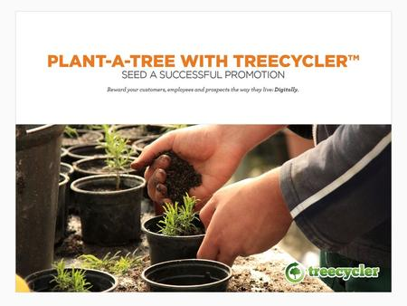 Plant-a-Tree Rewards Develop a positive relationship with your customers and employees by doing something great for the planet — together! Plant-A-Tree.