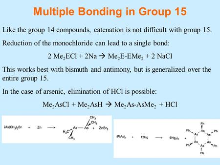 Multiple Bonding in Group 15 Like the group 14 compounds, catenation is not difficult with group 15. Reduction of the monochloride can lead to a single.