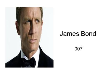 James Bond 007. Who is James Bond?  xcFMohttp://www.youtube.com/watch?v=Q4jY8W xcFMo.