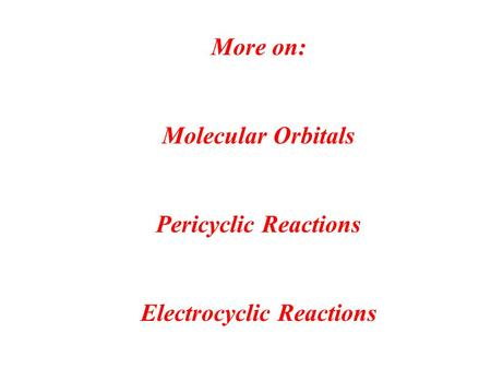 More on: Molecular Orbitals Pericyclic Reactions Electrocyclic Reactions.