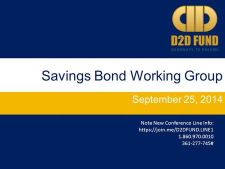 Savings Bond Working Group September 25, 2014 Note New Conference Line Info: https://join.me/D2DFUND.LINE1 1.860.970.0010 361-277-745#