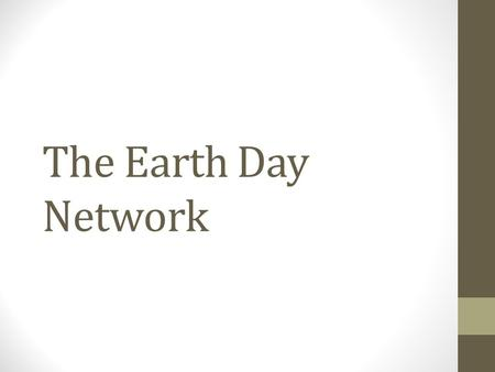 The Earth Day Network. Plant, give, raise awareness Global Citizens all over the world safe guarding this planet.