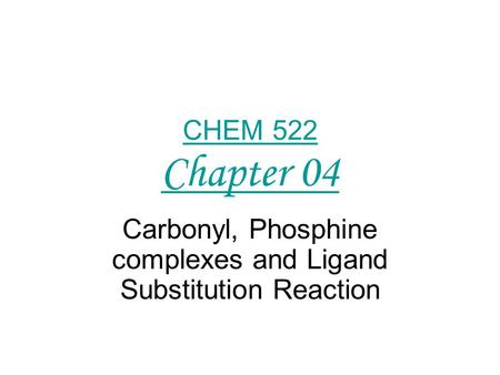 CHEM 522 Chapter 04 Carbonyl, Phosphine complexes and Ligand Substitution Reaction.