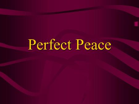 Perfect Peace. 2 Dual Nature of Peace Absence of conflict, 1 Cor. 14:33Absence of conflict, 1 Cor. 14:33 Presence of tranquility, serenity and contentment,