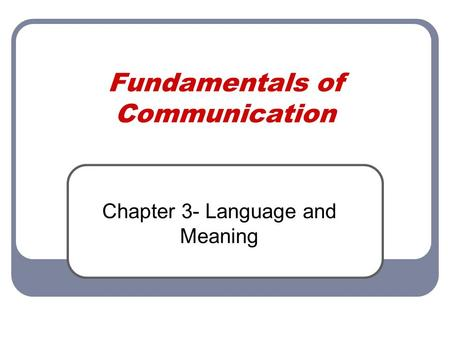 Fundamentals of Communication Chapter 3- Language and Meaning.