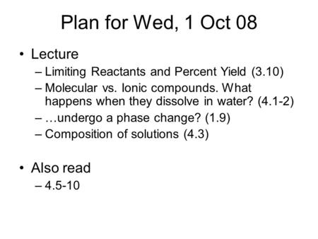 Plan for Wed, 1 Oct 08 Lecture –Limiting Reactants and Percent Yield (3.10) –Molecular vs. Ionic compounds. What happens when they dissolve in water? (4.1-2)