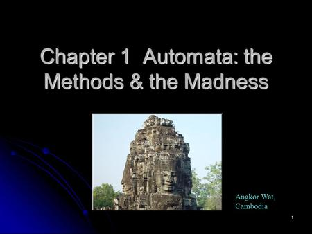 1 Chapter 1 Automata: the Methods & the Madness Angkor Wat, Cambodia.