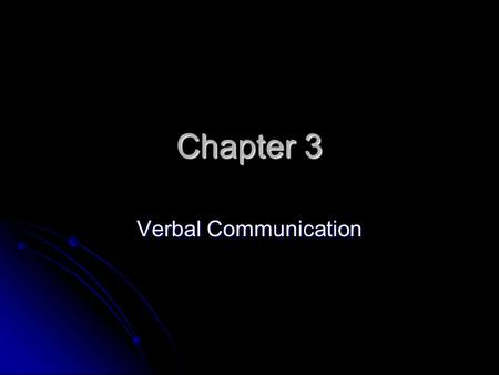"Chapter 3 Verbal Communication. Definition of Language  ""Language is a collection of symbols, letters, or words with arbitrary meanings that are governed."