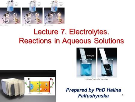 Prepared by PhD Halina Falfushynska 1 Lecture 7. Electrolytes. Reactions in Aqueous Solutions.