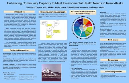 Enhancing Community Capacity to Meet Environmental Health Needs in Rural Alaska Mary B. O'Connor, M.S., REHS – Alaska Native Tribal Health Consortium,