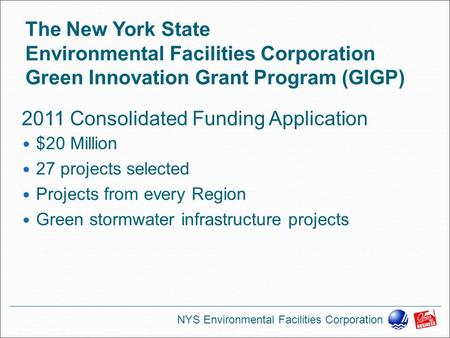 The New York State Environmental Facilities Corporation Green Innovation Grant Program (GIGP) $20 Million 27 projects selected Projects from every Region.