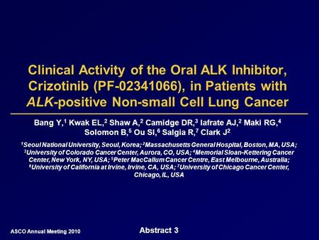 Clinical Activity of the Oral ALK Inhibitor, Crizotinib (PF-02341066), in Patients with ALK-positive Non-small Cell Lung Cancer Bang Y, 1 Kwak EL, 2 Shaw.
