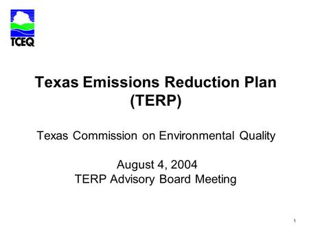 1 Texas Emissions Reduction Plan (TERP) Texas Commission on Environmental Quality August 4, 2004 TERP Advisory Board Meeting.