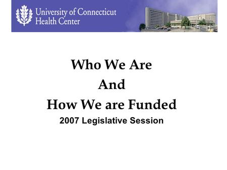 Who We Are And How We are Funded 2007 Legislative Session.