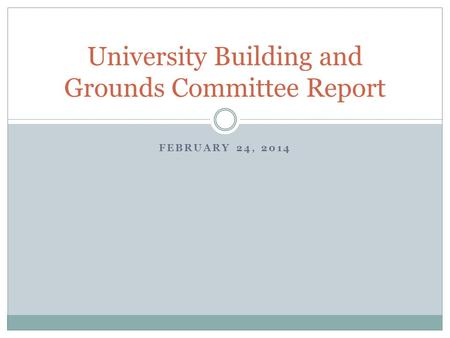FEBRUARY 24, 2014 University Building and Grounds Committee Report.