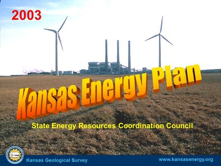 Kansas Geological Survey State Energy Resources Coordination Council www.kansasenergy.org 2003.