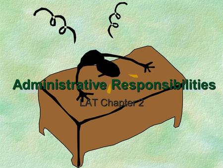 Administrative Responsibilities LAT Chapter 2. Chapter 2 LAT Presentations Study Tips If viewing this in PowerPoint, use the icon to run the show.  Mac.