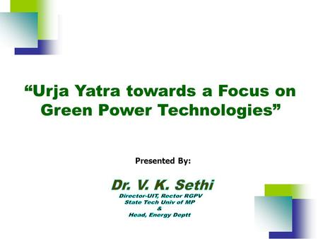 """Urja Yatra towards a Focus on Green Power Technologies"" ""Urja Yatra towards a Focus on Green Power Technologies"" Presented By:"