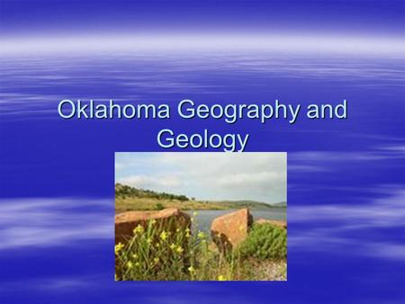 "Oklahoma Geography and Geology. Diversity  70,000 sq miles/45 million acres/18th in size  ""Panhandle""—added in 1890  Bordered by: Kansas, Colorado,"