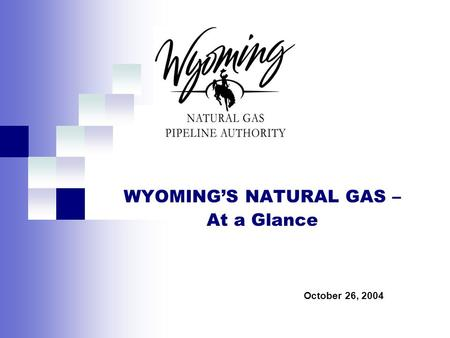 Page 0 WYOMING'S NATURAL GAS – At a Glance October 26, 2004.