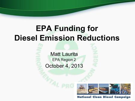 EPA Funding for Diesel Emission Reductions Matt Laurita EPA Region 2 October 4, 2013.