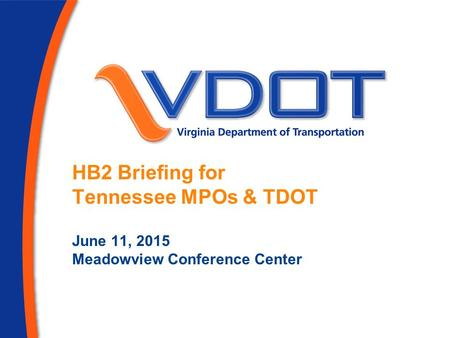 HB2 Briefing for Tennessee MPOs & TDOT June 11, 2015 Meadowview Conference Center.