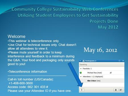 May 16, 2012 Welcome This webinar is teleconference only. Use Chat for technical issues only. Chat doesn't allow all attendees to view it. Please mute.
