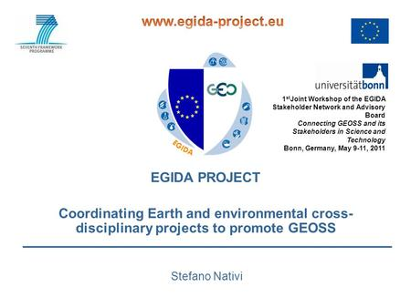 Www.egida-project.eu EGIDA PROJECT 1stJoint Workshop of the EGIDA Stakeholder Network and Advisory Board Connecting GEOSS and its Stakeholders in Science.